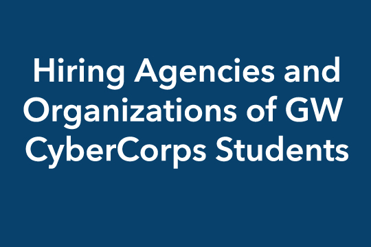 Click image to find more information about Hiring Agencies and Organizations of GW CyberCorps Students
